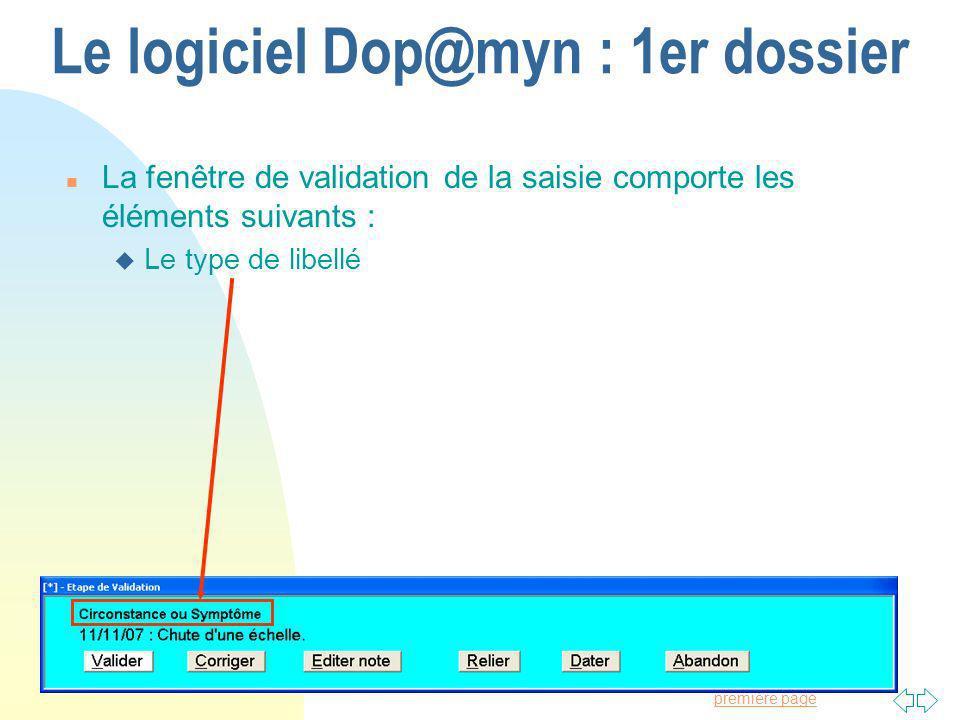 Passer à la première page Le logiciel Dop@myn : 1er dossier n La fenêtre de validation de la saisie comporte les éléments suivants : u Le type de libellé