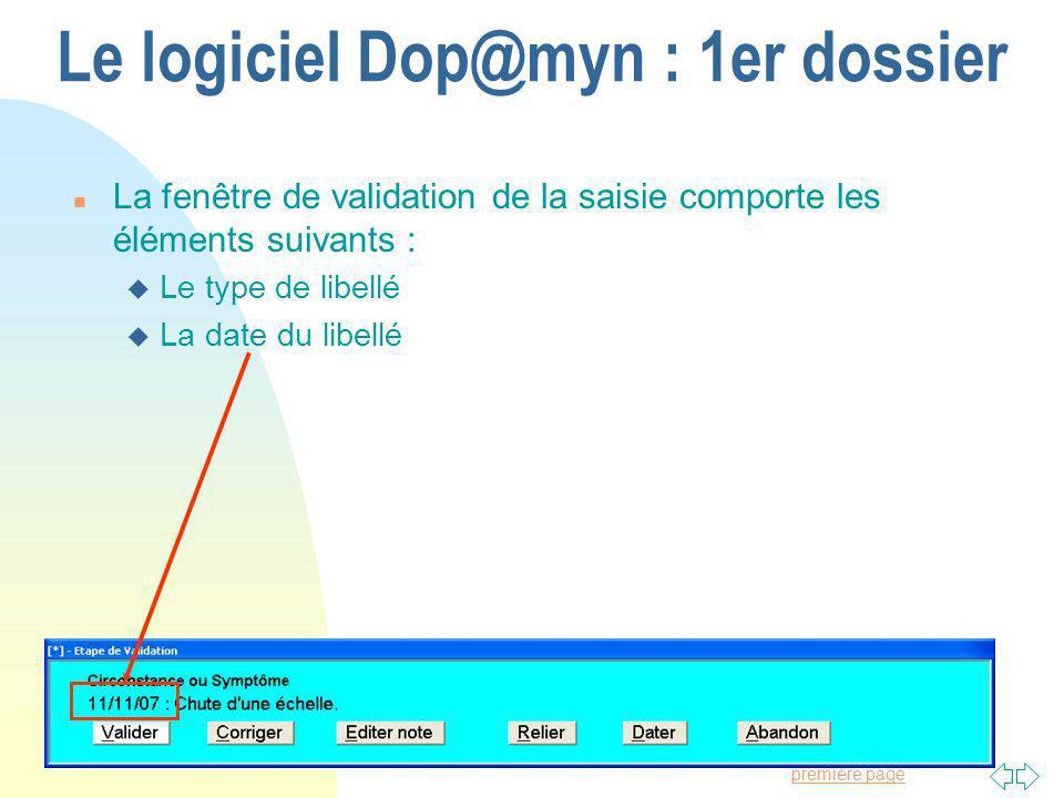 Passer à la première page Le logiciel Dop@myn : 1er dossier n La fenêtre de validation de la saisie comporte les éléments suivants : u Le type de libellé u La date du libellé