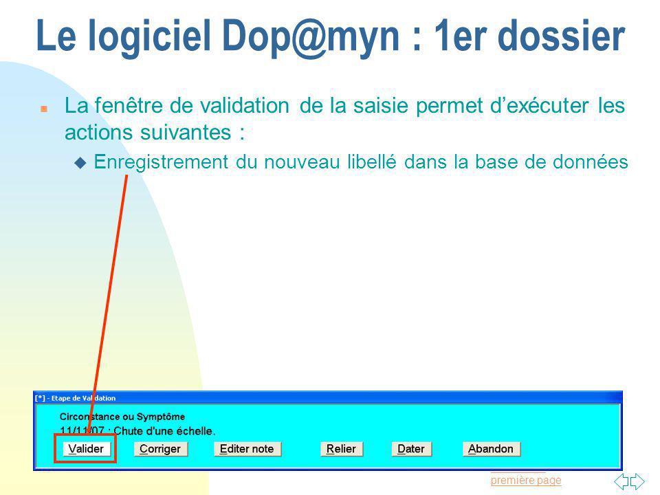 Passer à la première page Le logiciel Dop@myn : 1er dossier n La fenêtre de validation de la saisie permet dexécuter les actions suivantes : u Enregistrement du nouveau libellé dans la base de données