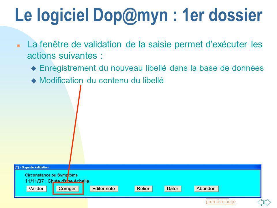 Passer à la première page Le logiciel Dop@myn : 1er dossier n La fenêtre de validation de la saisie permet dexécuter les actions suivantes : u Enregistrement du nouveau libellé dans la base de données u Modification du contenu du libellé