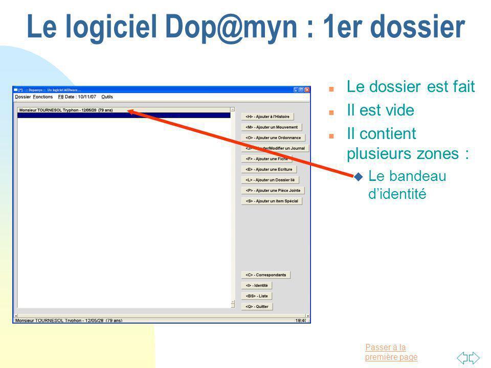 Passer à la première page Le logiciel Dop@myn : 1er dossier n Le dossier est fait n Il est vide n Il contient plusieurs zones : u Le bandeau didentité