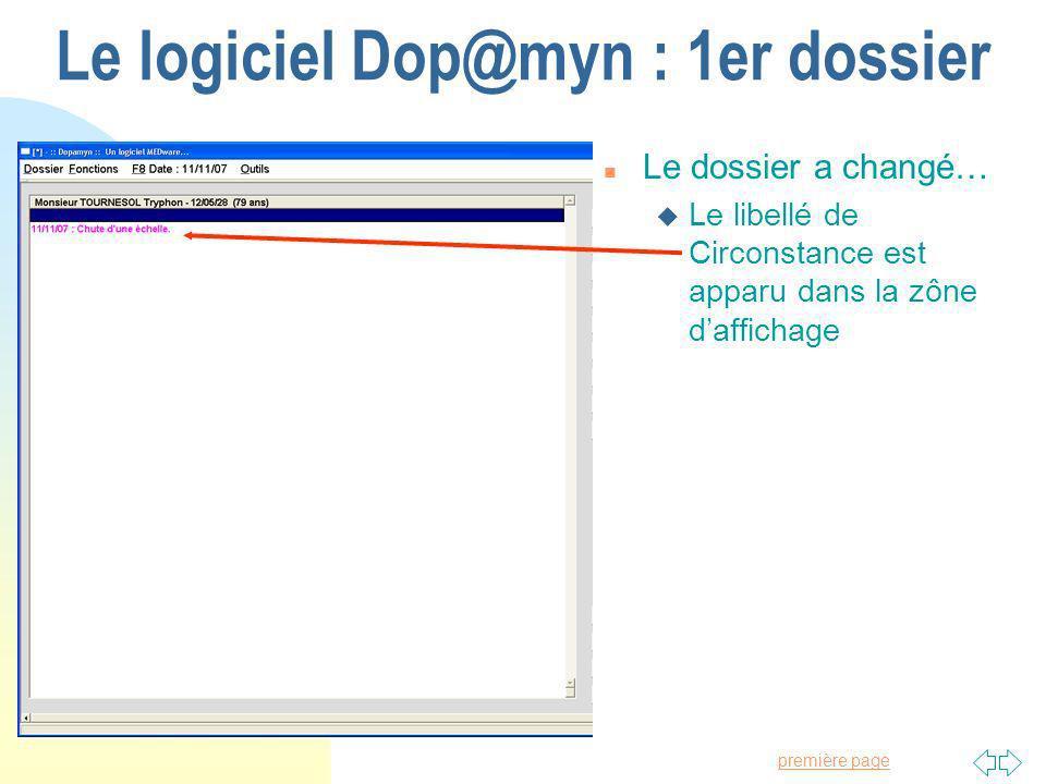 Passer à la première page Le logiciel Dop@myn : 1er dossier n Le dossier a changé… u Le libellé de Circonstance est apparu dans la zône daffichage