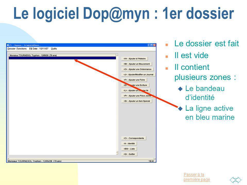 Passer à la première page Le logiciel Dop@myn : 1er dossier n Le dossier est fait n Il est vide n Il contient plusieurs zones : u Le bandeau didentité u La ligne active en bleu marine
