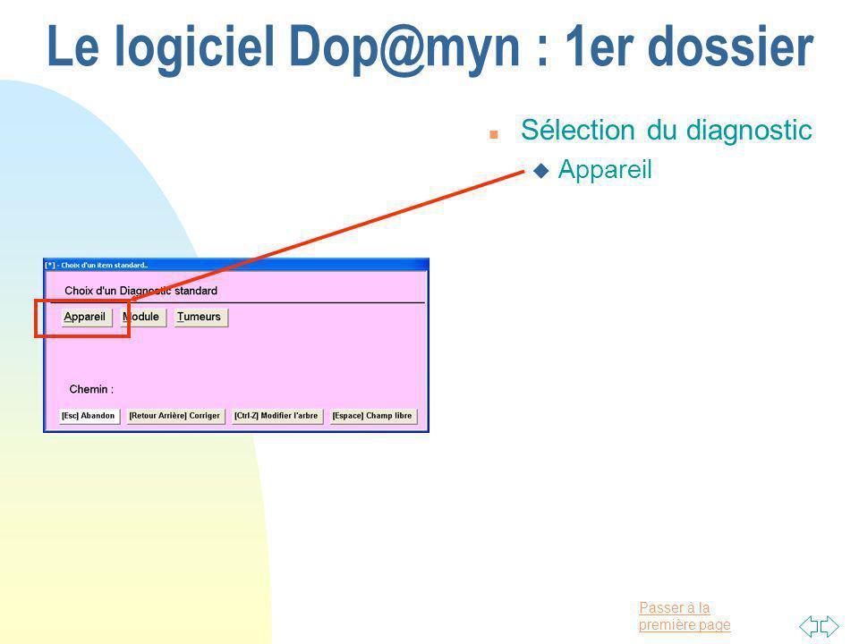 Passer à la première page Le logiciel Dop@myn : 1er dossier n Sélection du diagnostic u Appareil