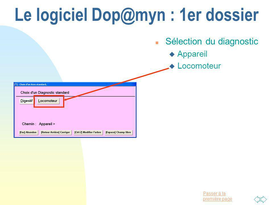 Passer à la première page Le logiciel Dop@myn : 1er dossier n Sélection du diagnostic u Appareil u Locomoteur