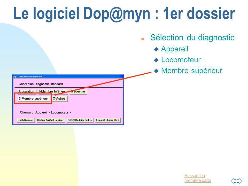 Passer à la première page Le logiciel Dop@myn : 1er dossier n Sélection du diagnostic u Appareil u Locomoteur u Membre supérieur