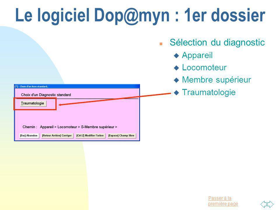 Passer à la première page Le logiciel Dop@myn : 1er dossier n Sélection du diagnostic u Appareil u Locomoteur u Membre supérieur u Traumatologie