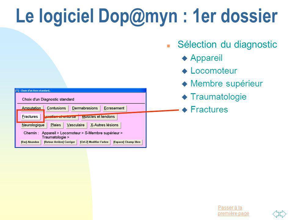 Passer à la première page Le logiciel Dop@myn : 1er dossier n Sélection du diagnostic u Appareil u Locomoteur u Membre supérieur u Traumatologie u Fractures