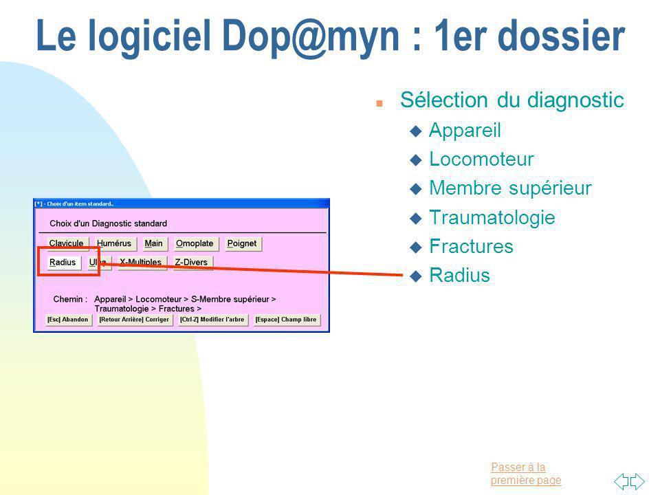 Passer à la première page Le logiciel Dop@myn : 1er dossier n Sélection du diagnostic u Appareil u Locomoteur u Membre supérieur u Traumatologie u Fractures u Radius