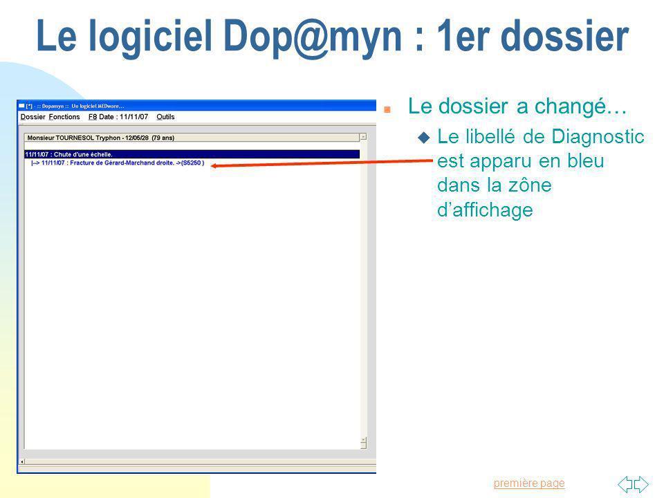 Passer à la première page Le logiciel Dop@myn : 1er dossier n Le dossier a changé… u Le libellé de Diagnostic est apparu en bleu dans la zône daffichage