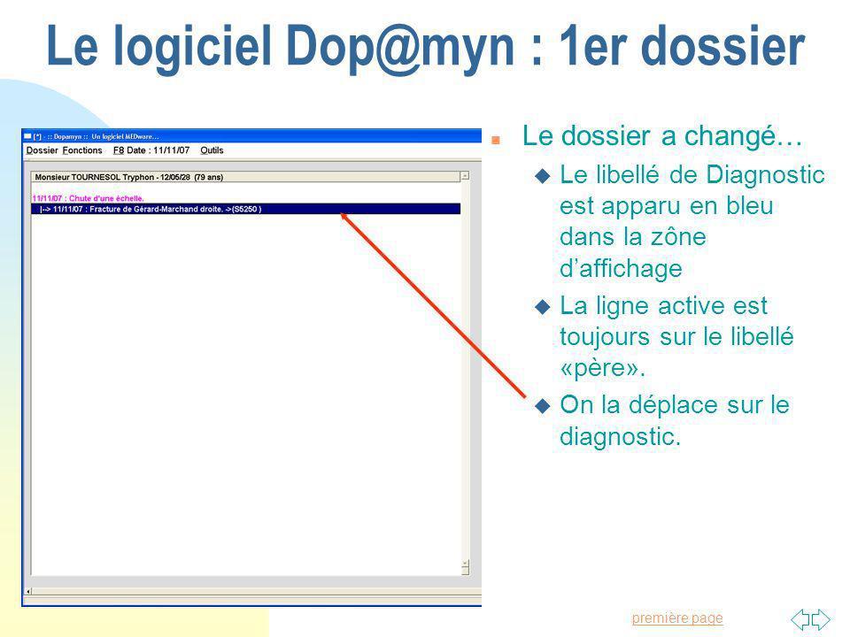 Passer à la première page Le logiciel Dop@myn : 1er dossier n Le dossier a changé… u Le libellé de Diagnostic est apparu en bleu dans la zône daffichage u La ligne active est toujours sur le libellé «père».
