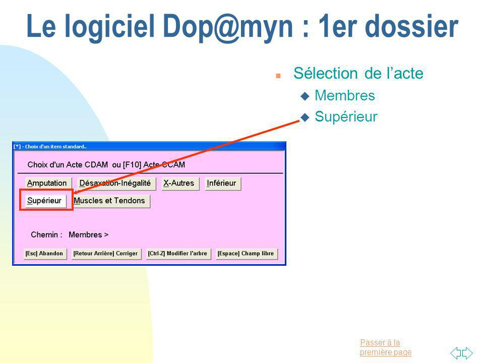Passer à la première page Le logiciel Dop@myn : 1er dossier n Sélection de lacte u Membres u Supérieur