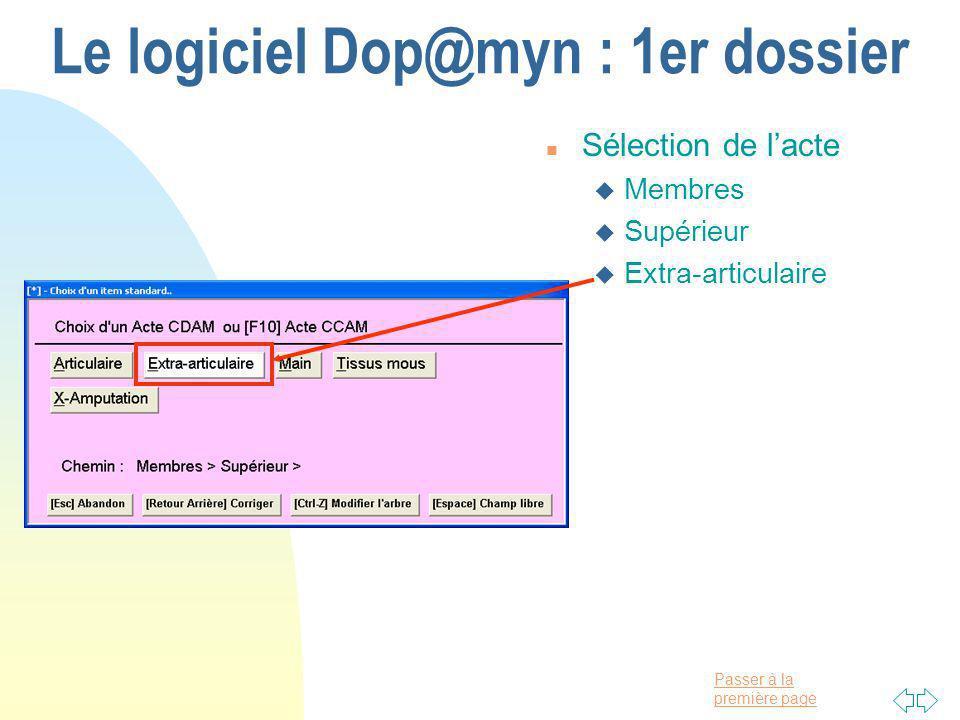 Passer à la première page Le logiciel Dop@myn : 1er dossier n Sélection de lacte u Membres u Supérieur u Extra-articulaire