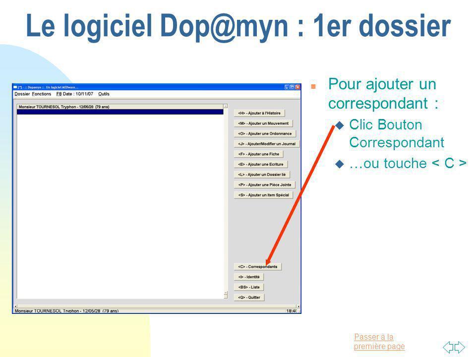 Passer à la première page Le logiciel Dop@myn : 1er dossier n Pour ajouter un correspondant : u Clic Bouton Correspondant u …ou touche