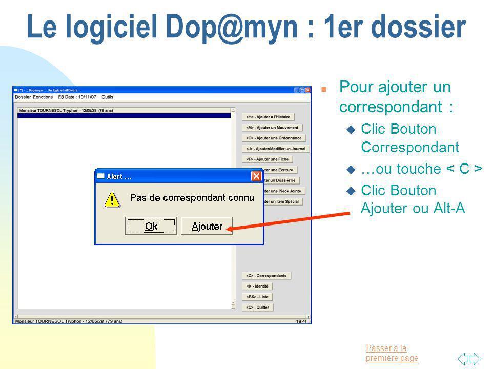 Passer à la première page Le logiciel Dop@myn : 1er dossier n Pour ajouter un correspondant : u Clic Bouton Correspondant u …ou touche u Clic Bouton Ajouter ou Alt-A