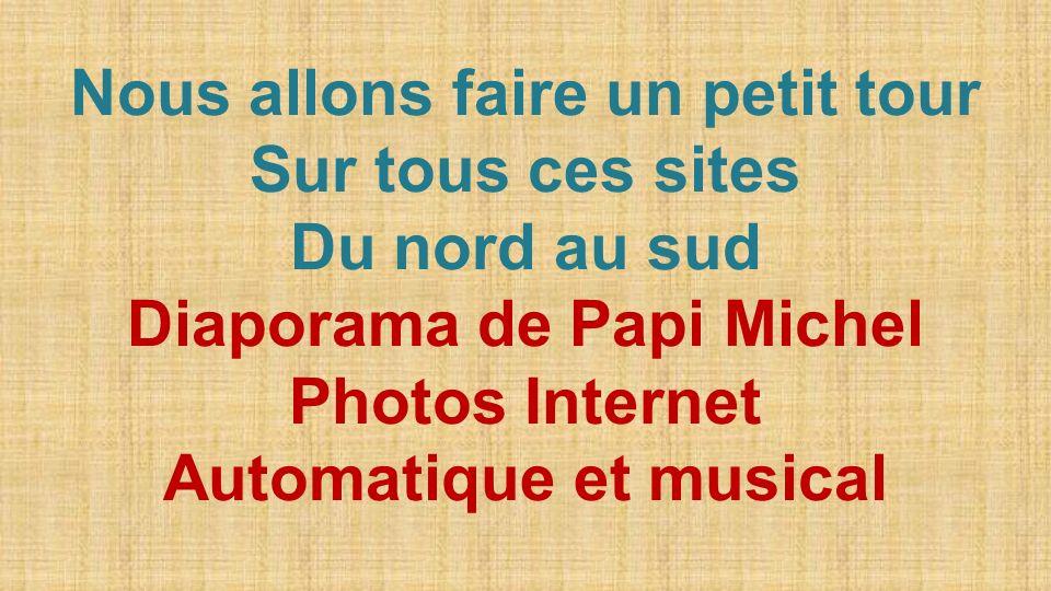 Nous allons faire un petit tour Sur tous ces sites Du nord au sud Diaporama de Papi Michel Photos Internet Automatique et musical