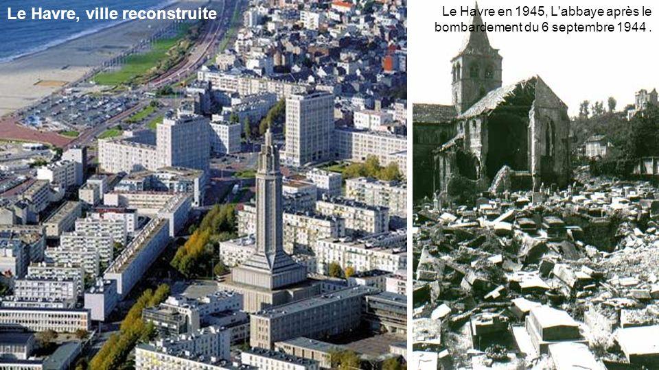 . Le Havre, ville reconstruite Le Havre en 1945, L abbaye après le bombardement du 6 septembre 1944.