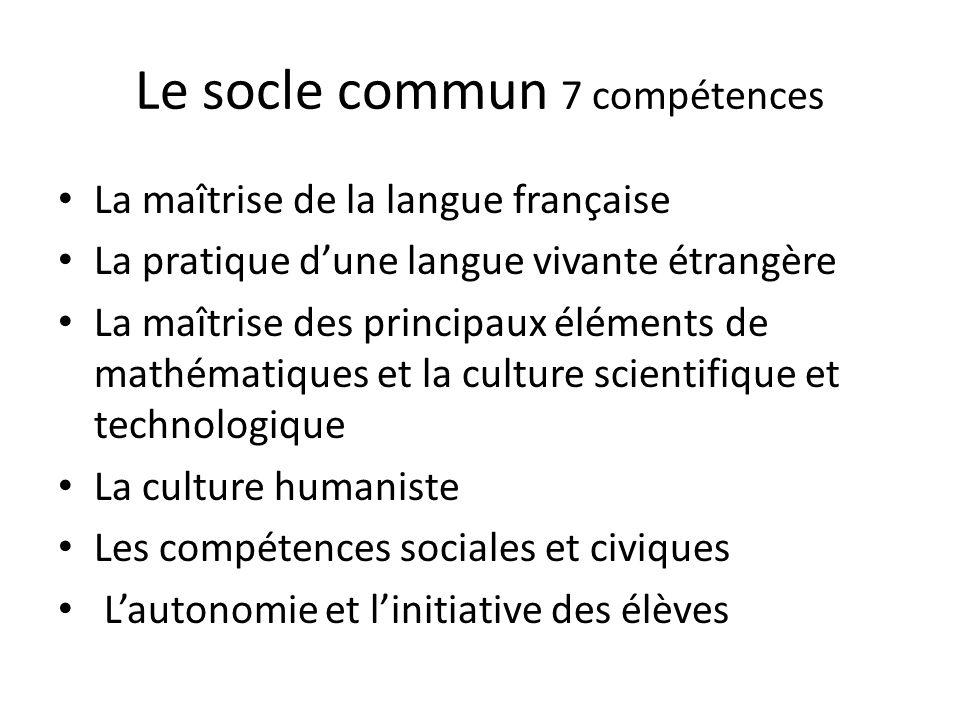 Le socle commun 7 compétences La maîtrise de la langue française La pratique dune langue vivante étrangère La maîtrise des principaux éléments de math