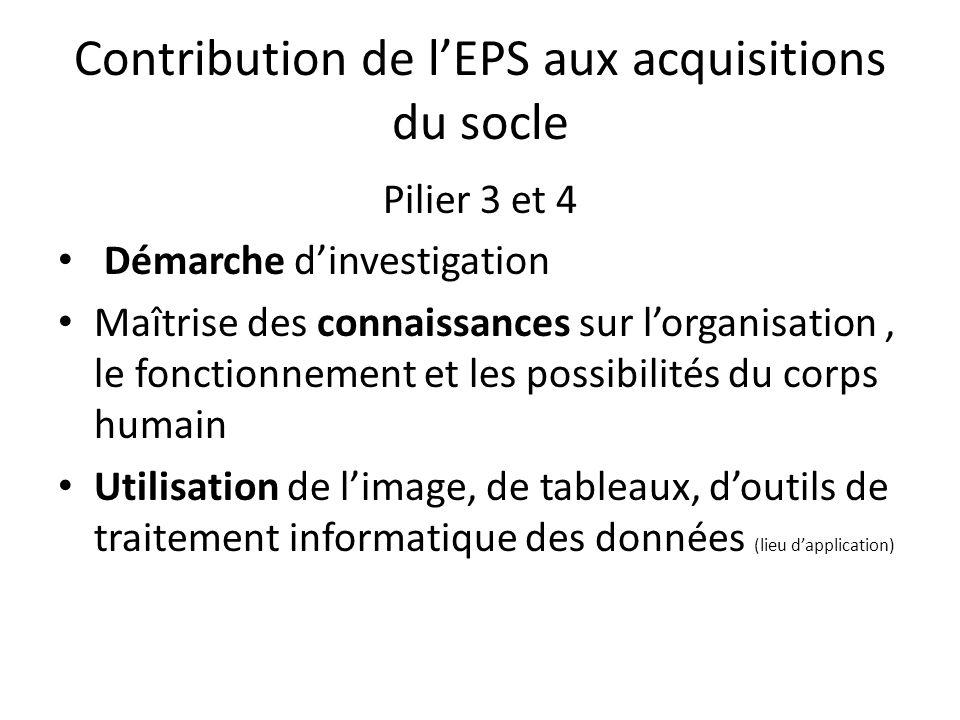 Contribution de lEPS aux acquisitions du socle Pilier 3 et 4 Démarche dinvestigation Maîtrise des connaissances sur lorganisation, le fonctionnement e
