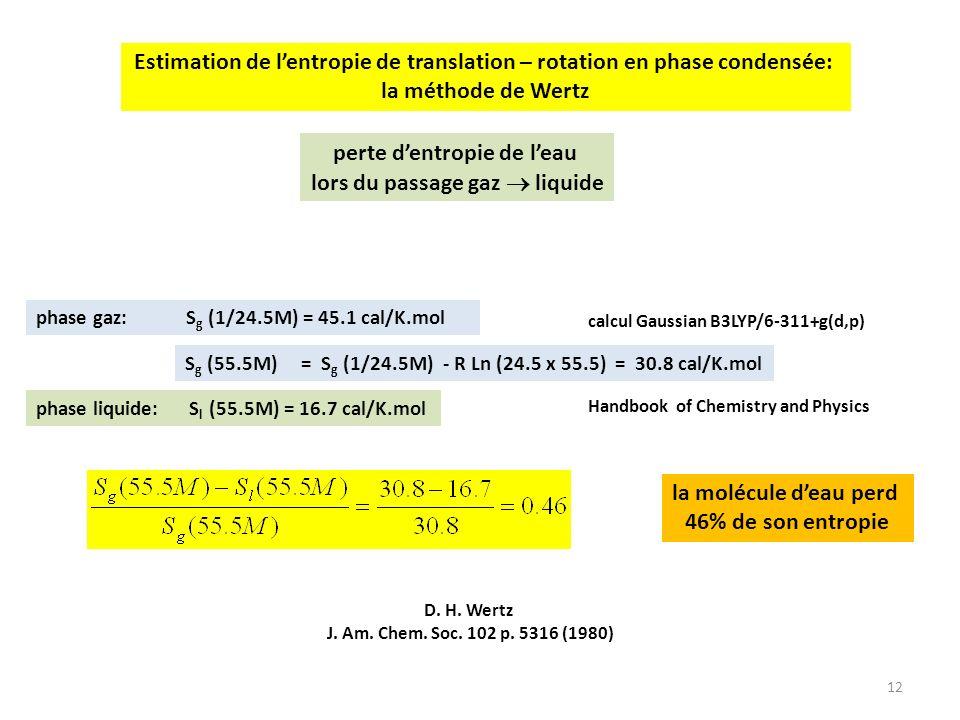 12 Estimation de lentropie de translation – rotation en phase condensée: la méthode de Wertz D. H. Wertz J. Am. Chem. Soc. 102 p. 5316 (1980) perte de