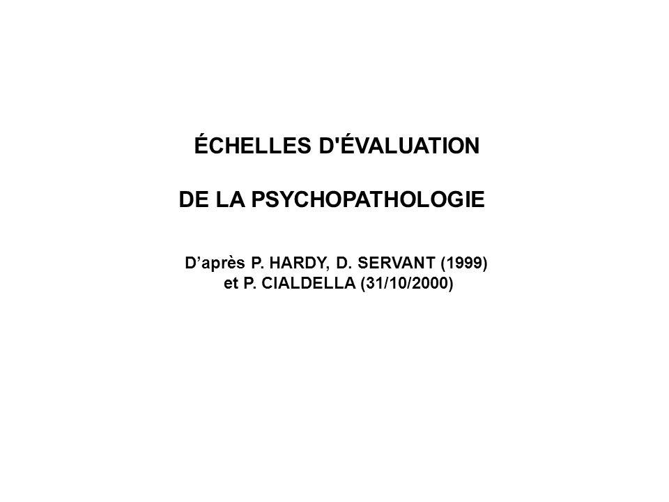 ÉCHELLES D'ÉVALUATION DE LA PSYCHOPATHOLOGIE Daprès P. HARDY, D. SERVANT (1999) et P. CIALDELLA (31/10/2000)