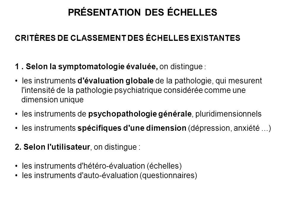 PRÉSENTATION DES ÉCHELLES CRITÈRES DE CLASSEMENT DES ÉCHELLES EXISTANTES 1. Selon la symptomatologie évaluée, on distingue : les instruments d'évaluat