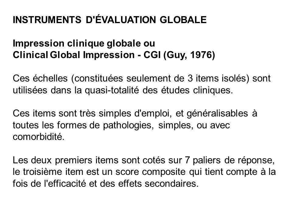INSTRUMENTS D'ÉVALUATION GLOBALE Impression clinique globale ou Clinical Global Impression - CGI (Guy, 1976) Ces échelles (constituées seulement de 3