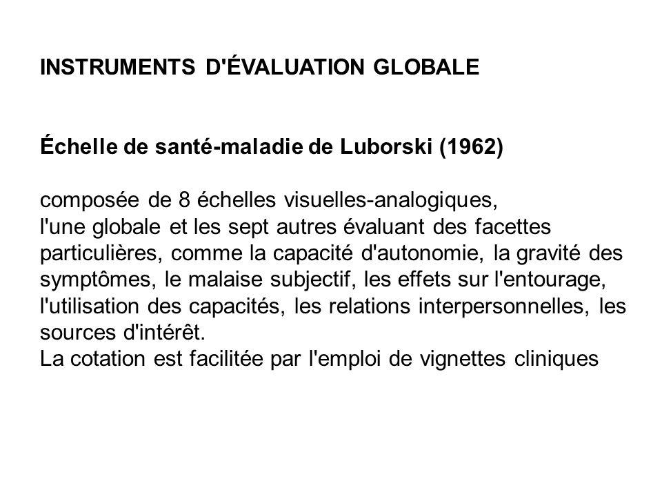 INSTRUMENTS D'ÉVALUATION GLOBALE Échelle de santé-maladie de Luborski (1962) composée de 8 échelles visuelles-analogiques, l'une globale et les sept a