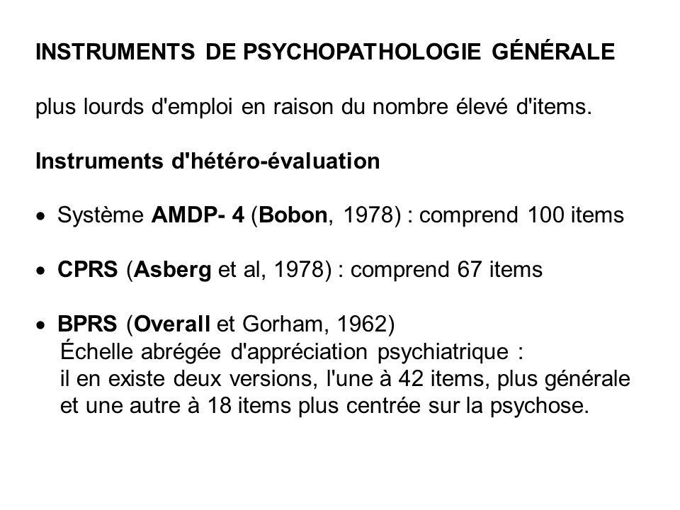 INSTRUMENTS DE PSYCHOPATHOLOGIE GÉNÉRALE plus lourds d'emploi en raison du nombre élevé d'items. Instruments d'hétéro-évaluation Système AMDP- 4 (Bobo