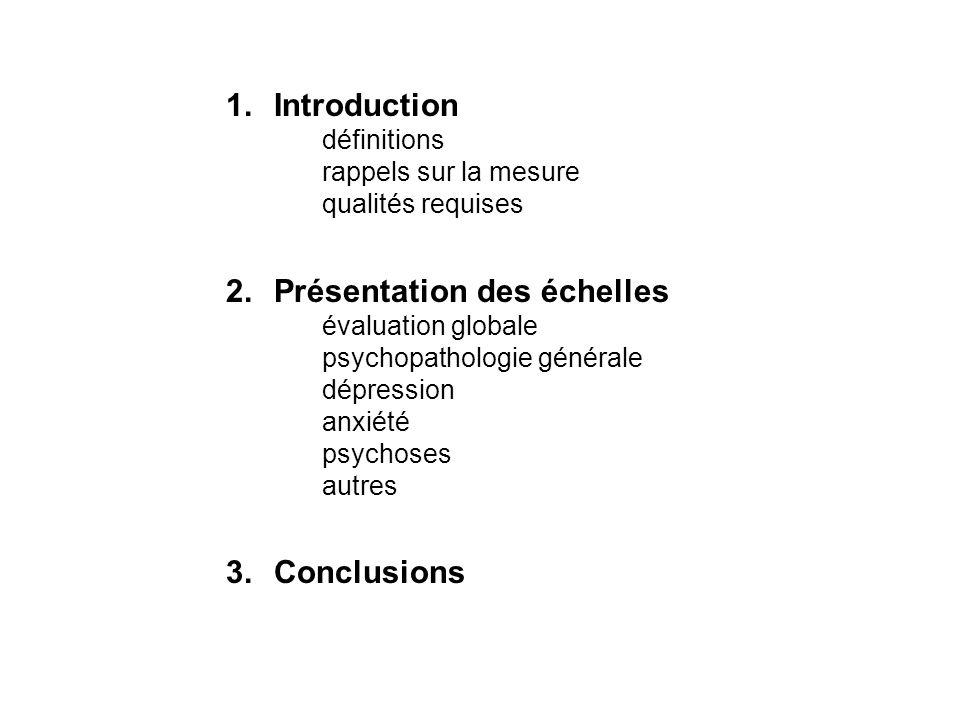 1.Introduction définitions rappels sur la mesure qualités requises 2.Présentation des échelles évaluation globale psychopathologie générale dépression