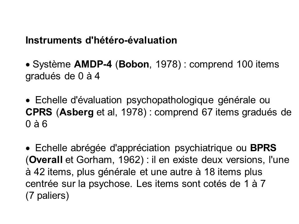 Instruments d'hétéro-évaluation Système AMDP-4 (Bobon, 1978) : comprend 100 items gradués de 0 à 4 Echelle d'évaluation psychopathologique générale ou
