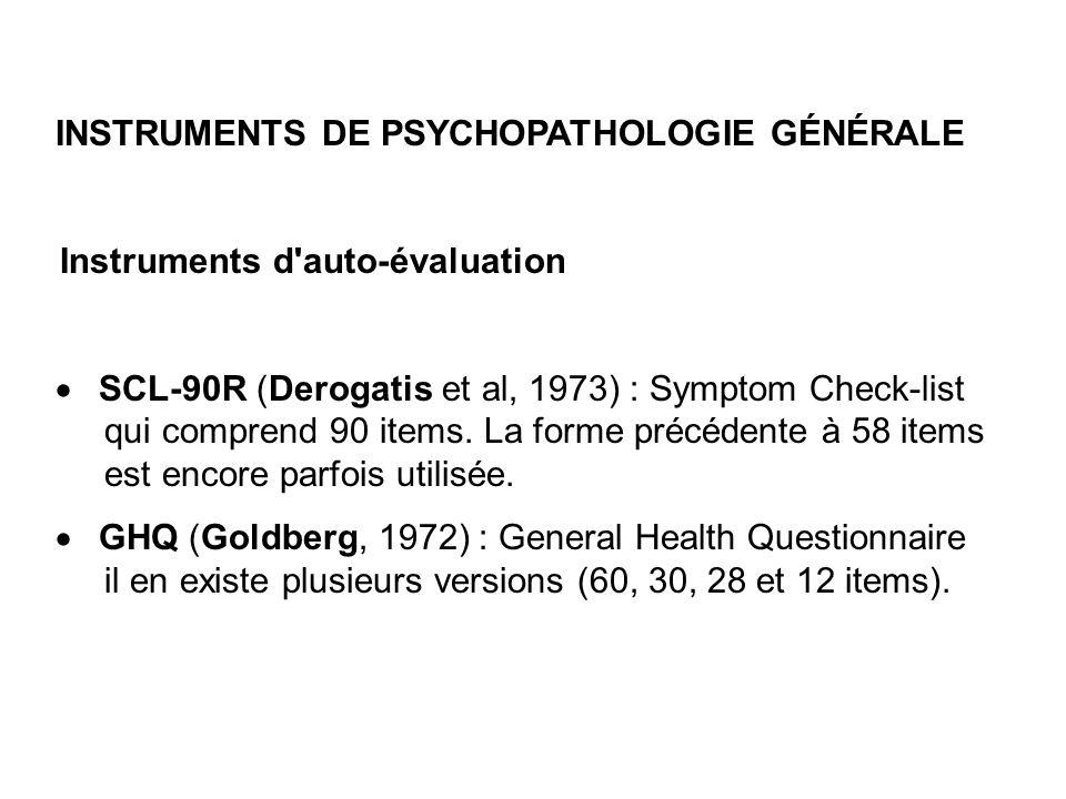 INSTRUMENTS DE PSYCHOPATHOLOGIE GÉNÉRALE Instruments d'auto-évaluation SCL-90R (Derogatis et al, 1973) : Symptom Check-list qui comprend 90 items. La