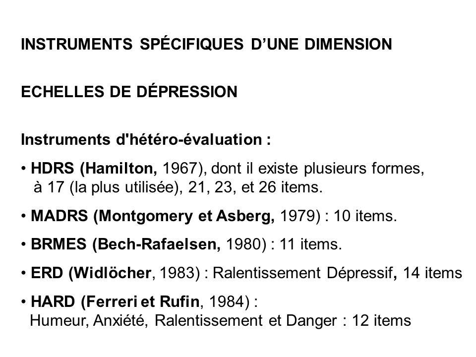 INSTRUMENTS SPÉCIFIQUES DUNE DIMENSION ECHELLES DE DÉPRESSION Instruments d'hétéro-évaluation : HDRS (Hamilton, 1967), dont il existe plusieurs formes
