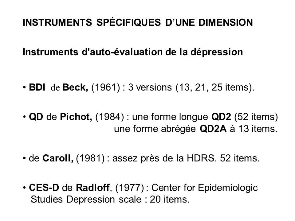 INSTRUMENTS SPÉCIFIQUES DUNE DIMENSION Instruments d'auto-évaluation de la dépression BDI de Beck, (1961) : 3 versions (13, 21, 25 items). QD de Picho