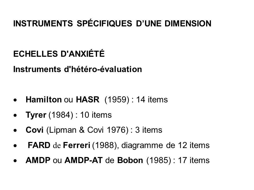 INSTRUMENTS SPÉCIFIQUES DUNE DIMENSION ECHELLES D'ANXIÉTÉ Instruments d'hétéro-évaluation Hamilton ou HASR (1959) : 14 items Tyrer (1984) : 10 items C