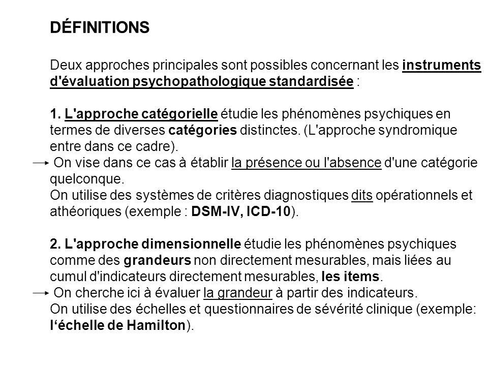DÉFINITIONS Deux approches principales sont possibles concernant les instruments d'évaluation psychopathologique standardisée : 1. L'approche catégori