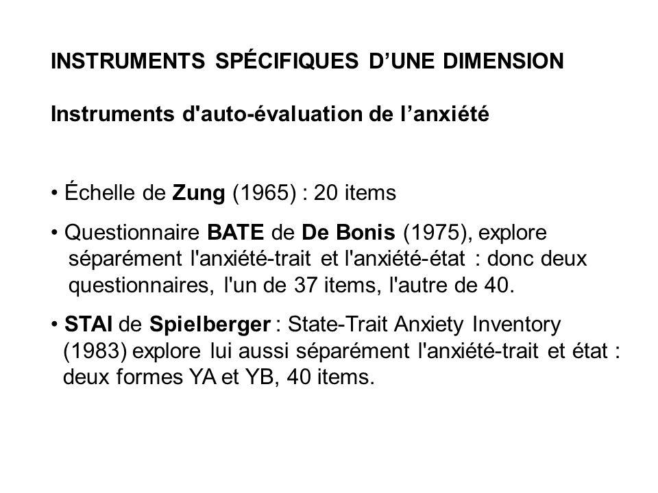 INSTRUMENTS SPÉCIFIQUES DUNE DIMENSION Instruments d'auto-évaluation de lanxiété Échelle de Zung (1965) : 20 items Questionnaire BATE de De Bonis (197