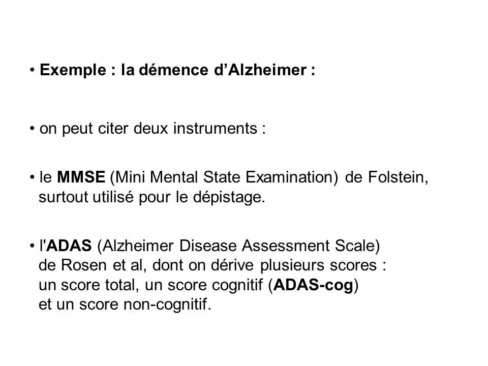 Exemple : la démence dAlzheimer : on peut citer deux instruments : le MMSE (Mini Mental State Examination) de Folstein, surtout utilisé pour le dépist