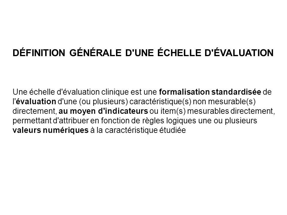 DÉFINITION GÉNÉRALE D'UNE ÉCHELLE D'ÉVALUATION Une échelle d'évaluation clinique est une formalisation standardisée de l'évaluation d'une (ou plusieur