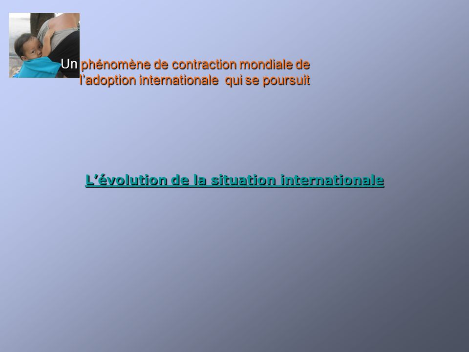 Lévolution de la situation internationale Lévolution de la situation internationale Un phénomène de contraction mondiale de ladoption internationale q