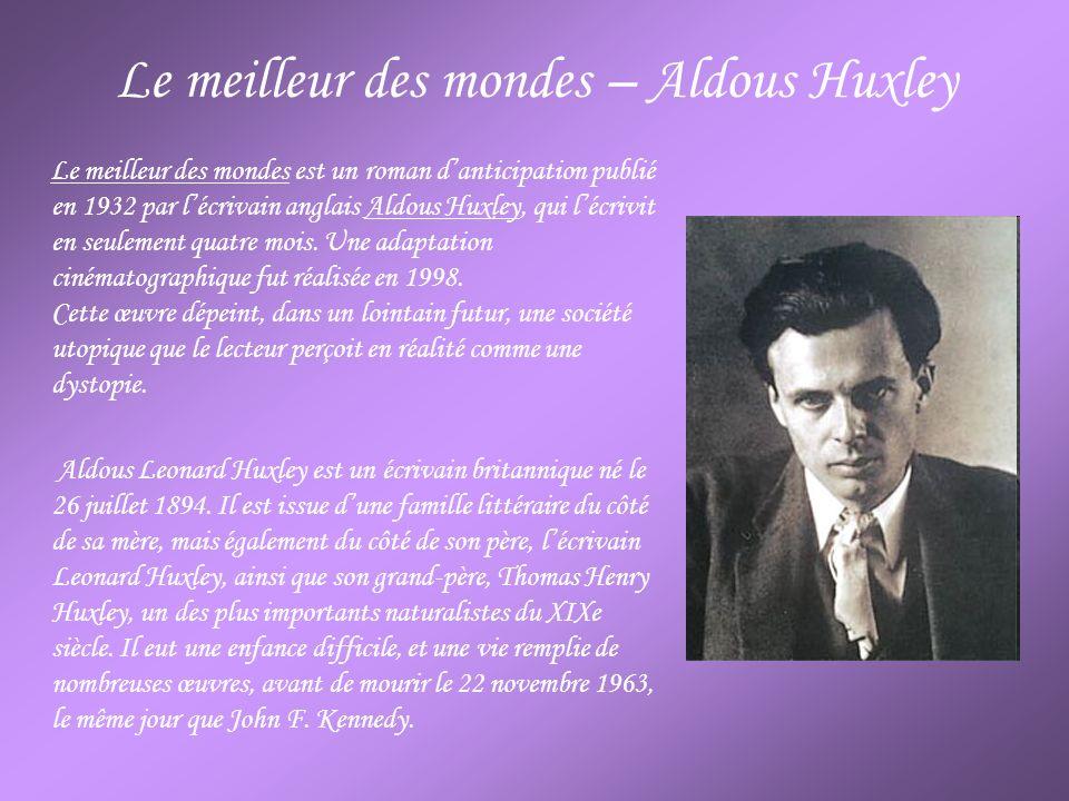 Le meilleur des mondes – Aldous Huxley Le meilleur des mondes est un roman danticipation publié en 1932 par lécrivain anglais Aldous Huxley, qui lécri