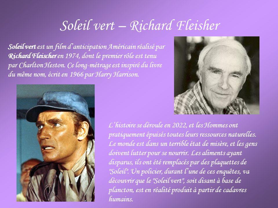 Soleil vert – Richard Fleisher Soleil vert est un film danticipation Américain réalisé par Richard Fleischer en 1974, dont le premier rôle est tenu pa