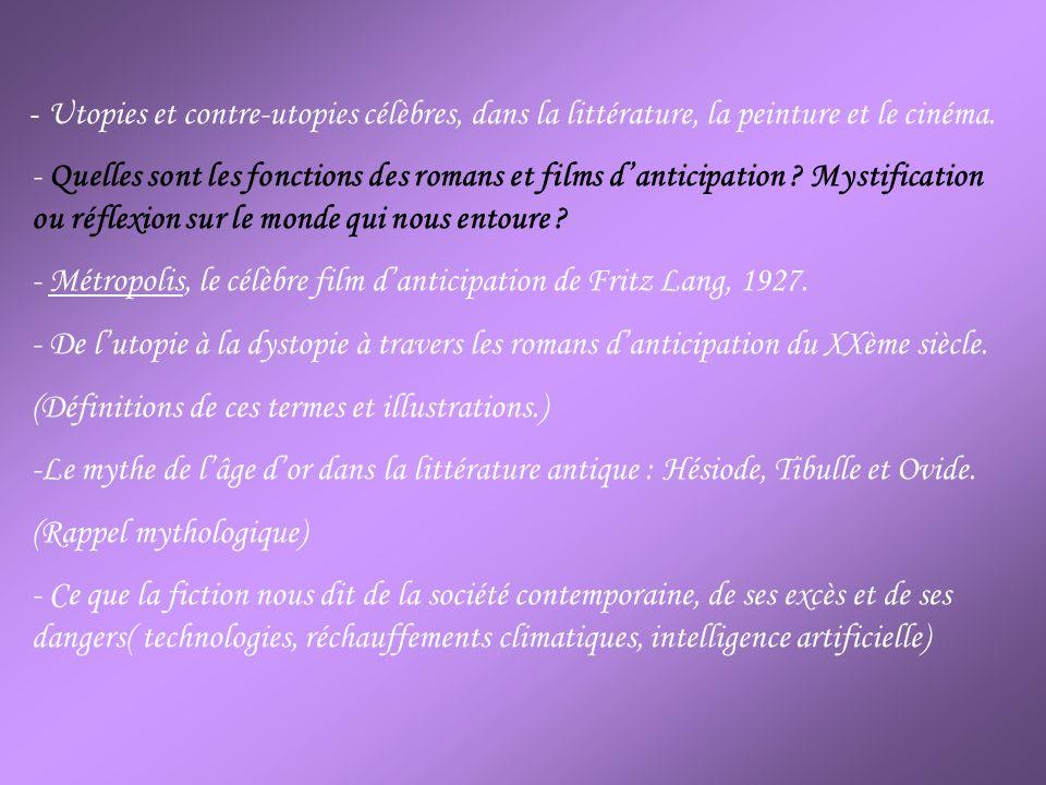 - Utopies et contre-utopies célèbres, dans la littérature, la peinture et le cinéma. - Quelles sont les fonctions des romans et films danticipation ?