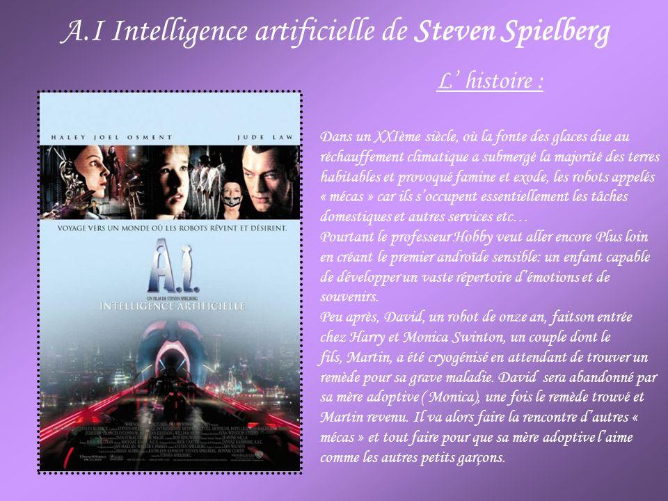 A.I Intelligence artificielle de Steven Spielberg L histoire : Dans un XXIème siècle, où la fonte des glaces due au réchauffement climatique a submerg