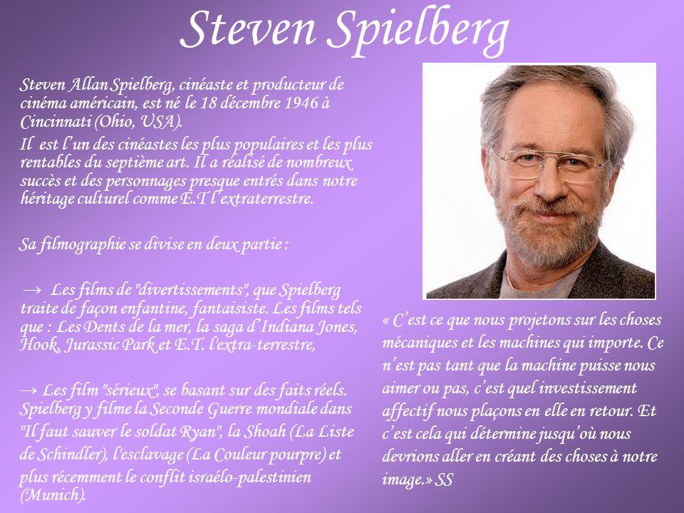 Steven Spielberg Steven Allan Spielberg, cinéaste et producteur de cinéma américain, est né le 18 décembre 1946 à Cincinnati (Ohio, USA). Il est lun d