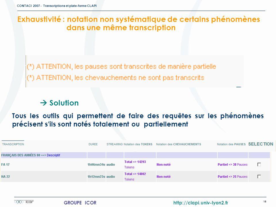 CONTACI 2007 - Transcriptions et plate-forme CLAPI 18 GROUPE ICOR http://clapi.univ-lyon2.fr Solution Tous les outils qui permettent de faire des requ