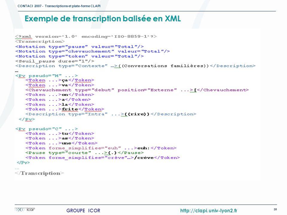 CONTACI 2007 - Transcriptions et plate-forme CLAPI 28 GROUPE ICOR http://clapi.univ-lyon2.fr Exemple de transcription balisée en XML