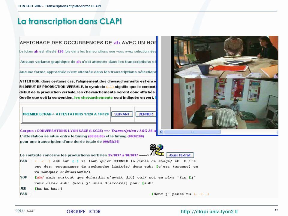 CONTACI 2007 - Transcriptions et plate-forme CLAPI 29 GROUPE ICOR http://clapi.univ-lyon2.fr La transcription dans CLAPI