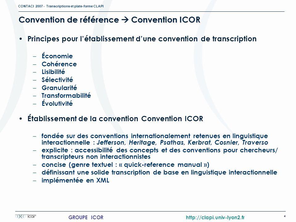 CONTACI 2007 - Transcriptions et plate-forme CLAPI 4 GROUPE ICOR http://clapi.univ-lyon2.fr Convention de référence Convention ICOR Principes pour lét