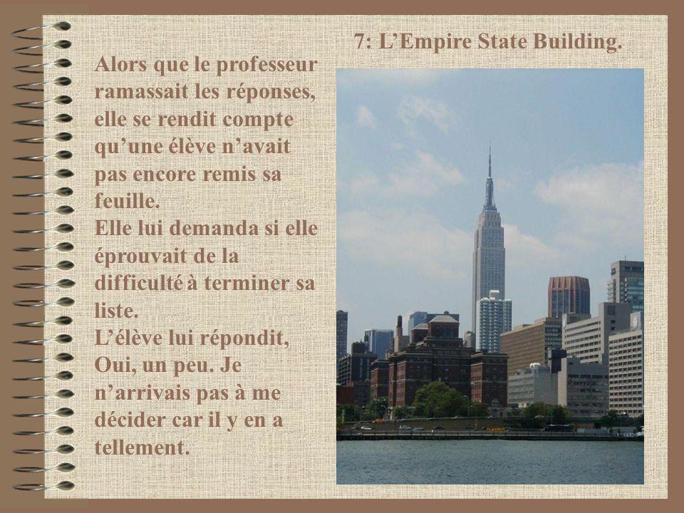 7: LEmpire State Building. Alors que le professeur ramassait les réponses, elle se rendit compte quune élève navait pas encore remis sa feuille. Elle